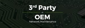 3rd Party vs OEM Network Maintenance