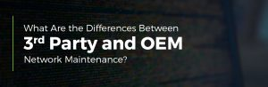 Third Party and OEM Maintenance Differences
