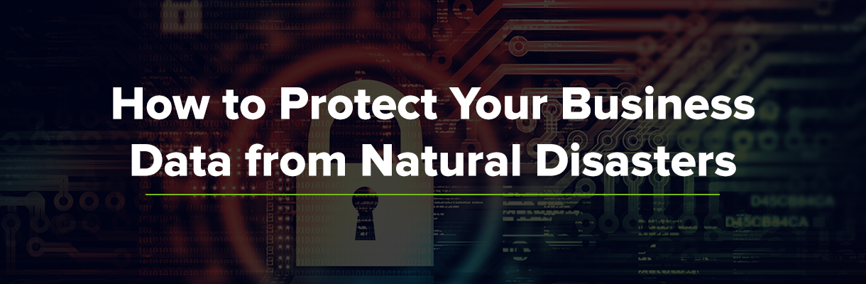 How to Protect Your Business Data From Natural Disasters