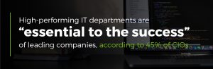 High performing IT departments are essential to the success of companies