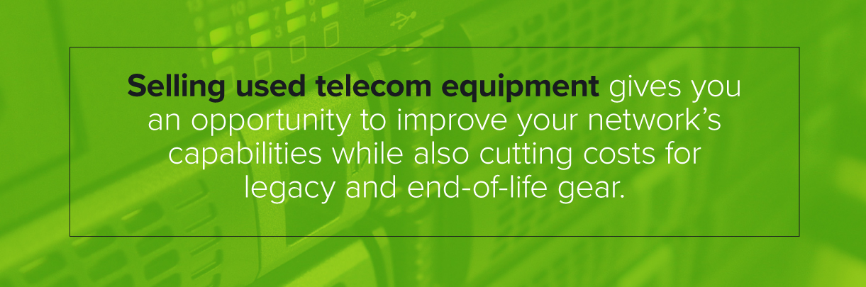 Selling used telecom equipment gives you an opportunity to improve network capabilities while cutting costs