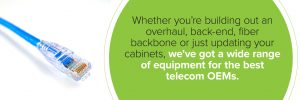 We've got a wide range of equipment for the best telecom OEMs
