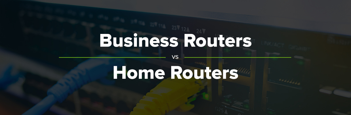 Business Routers vs. Home Routers