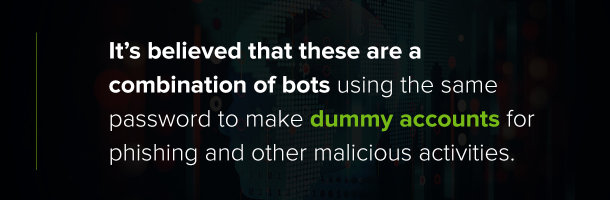 Breaches are a combination of bots using the same password to make dummy accounts