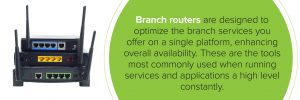 Branch routers are designed to optimize branch services