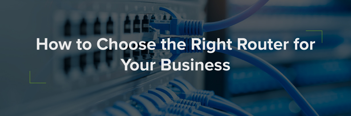 How to choose the right router for your business