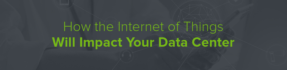 How the Internet of Things Will Impact Your Data Center