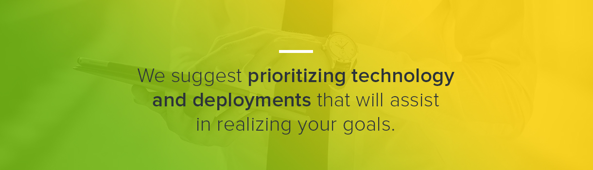 Prioritize Technology and Deployments