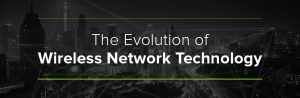 The Evolution of Wireless Network Technology