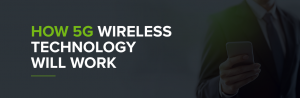 How 5G Will Work