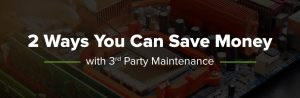2 Ways You Can Save Money With 3rd Party Maintenance