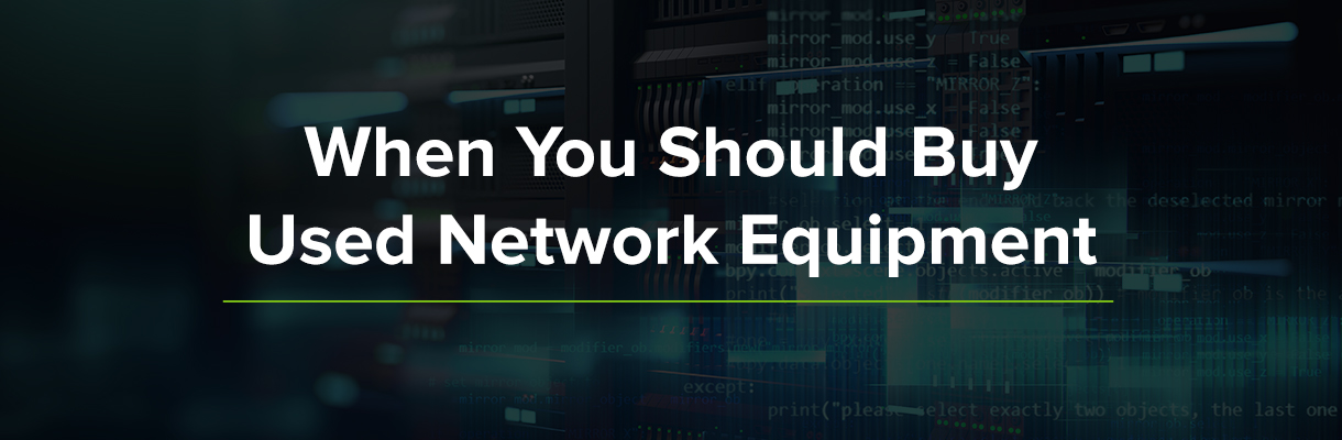 When You Should Buy Used Network Equipment