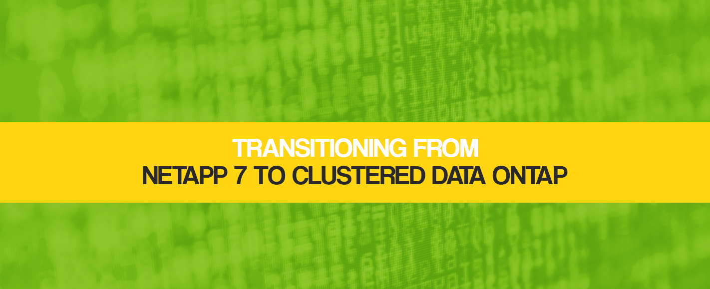 Transitioning from NetApp7 to Clustered Data ONTAP