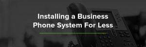 Installing a Business Phone System for Less