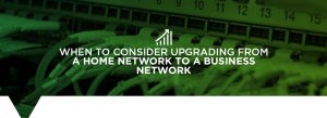 When to consider upgrading to a business network