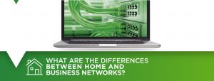 Differences between Home and Business Networks