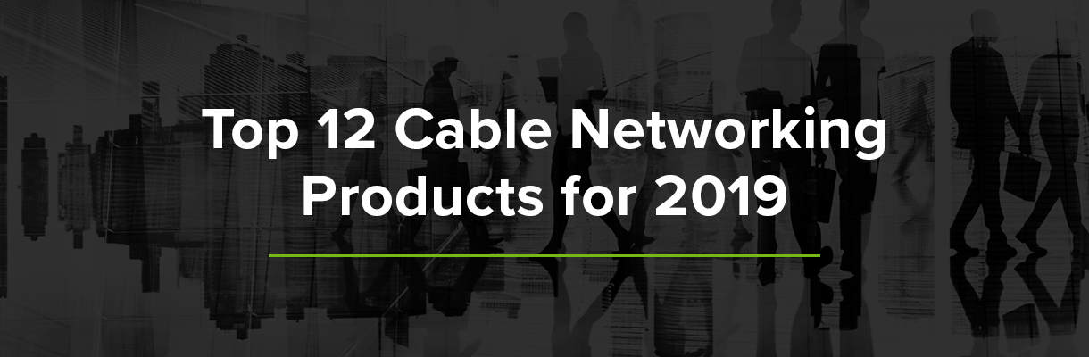 Top 12 cable networking products 2019
