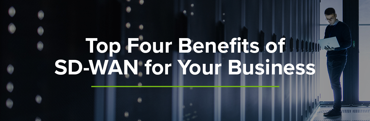 Top Four Benefits of SD-WAN