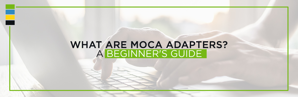 What are MoCA Adapters? A Beginners Guide
